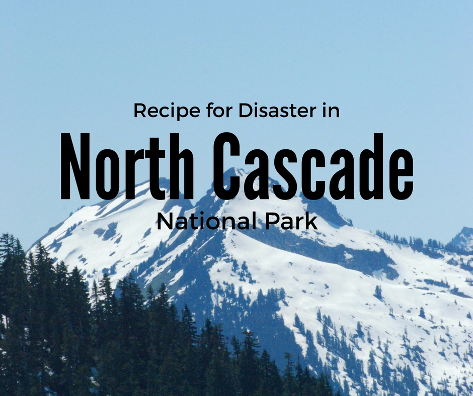 recipe-for-disaster-in-north-cascade-national-park